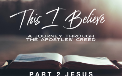 This I Believe Part 2 – Jesus Christ Our Lord